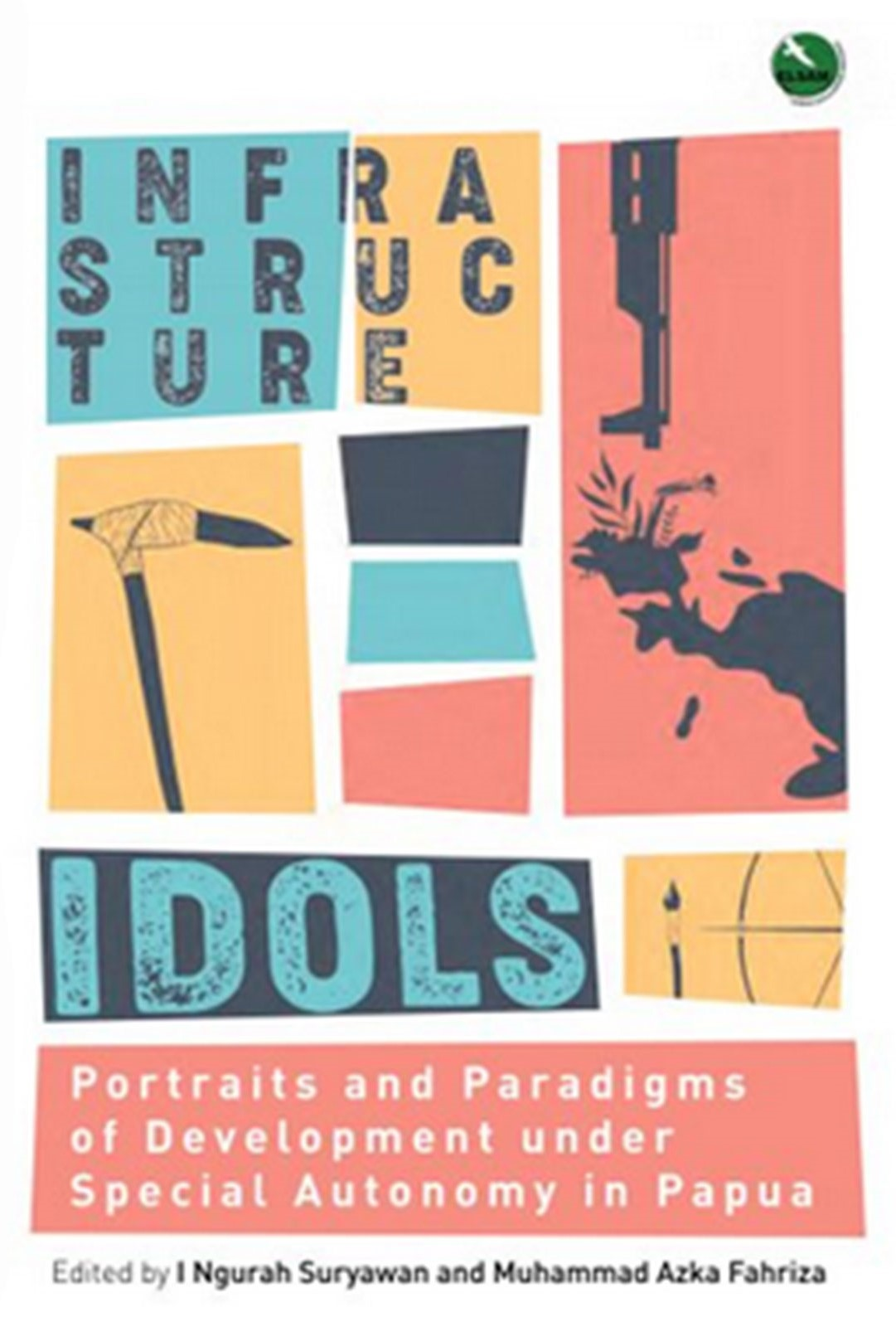 Infrastructure Idols: Portraits and Paradigms of Development under Special Autonomy in Papua