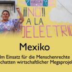 Online-Seminar: Im Einsatz für die Menschenrechte im Schatten wirtschaftlicher Megaprojekte in Mexiko